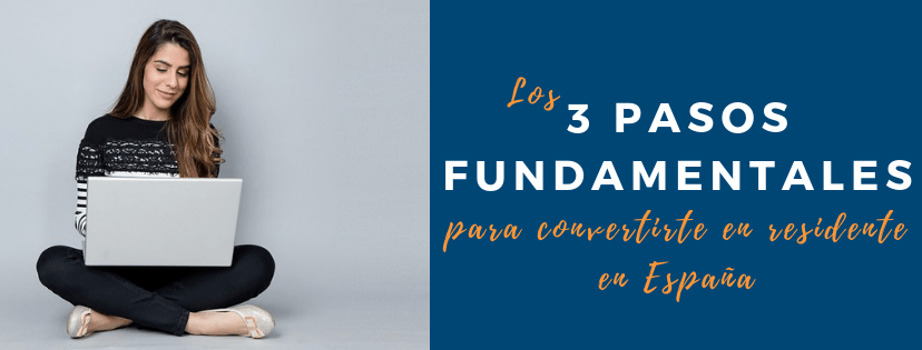 Los 3 pasos fundamentales para convertirte en residente en España
